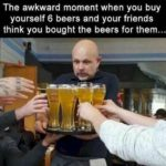 That awkward moment 🍺