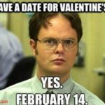 Got a date for Valentine's Day?