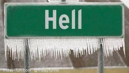 I'll believe the forecast when Hell freezes over! Ah!