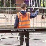 Worst superhero ever!