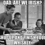 Dad are we Irish?