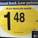 We all love grapeless grapes eh? 😀
