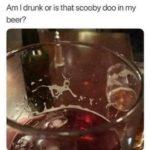 Is that Scooby Doo in my beer? 😀