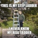 I never knew my real ladder ☹️