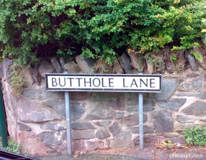 Pain in the arse living here I expect! Butthole Lane