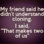 Do you understand cloning? 😉